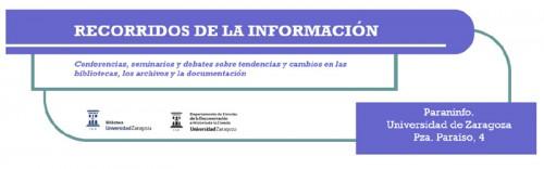 RECORRIDOS DE LA INFORMACIÓN: Conferencias, seminarios y debates sobre tendencias y cambios actuales en el mundo de las bibliotecas, los archivos y la documentación.