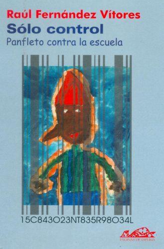 FERNÁNDEZ VÍTORES, Raúl (2002), Sólo control. Panfleto contra la escuela, Madrid, Editorial Páginas de Espuma